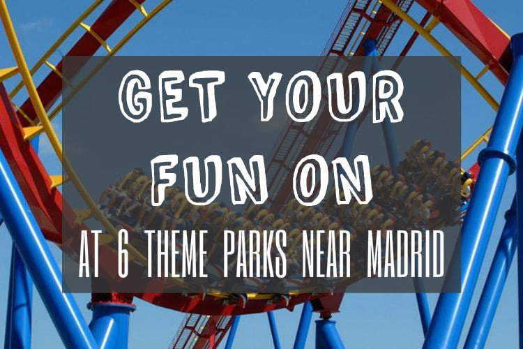 Get Your Fun On At 6 Theme Parks Near Madrid! - Citylife Madrid