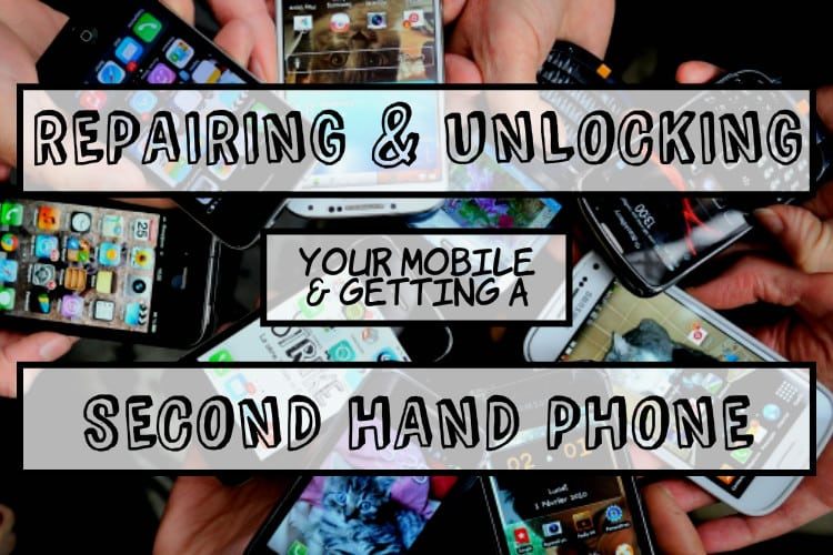 Repairing & Unlocking Your Mobile & Getting a Second Hand Phone