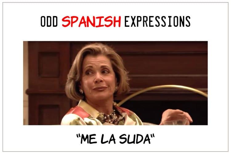 spanish expression Me la Suda