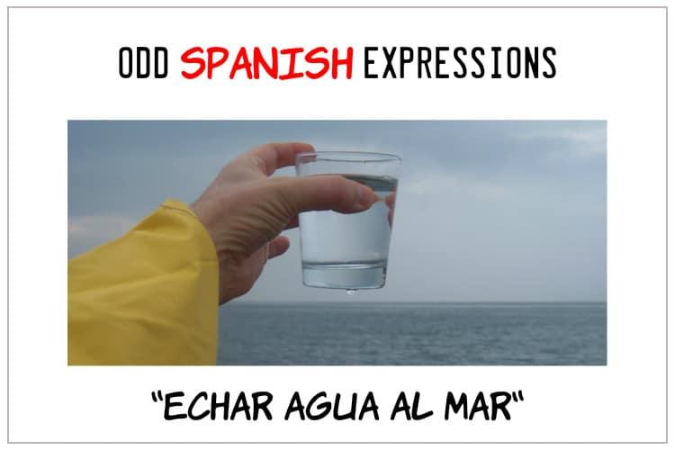 spanish expressions Echar Agua al Mar