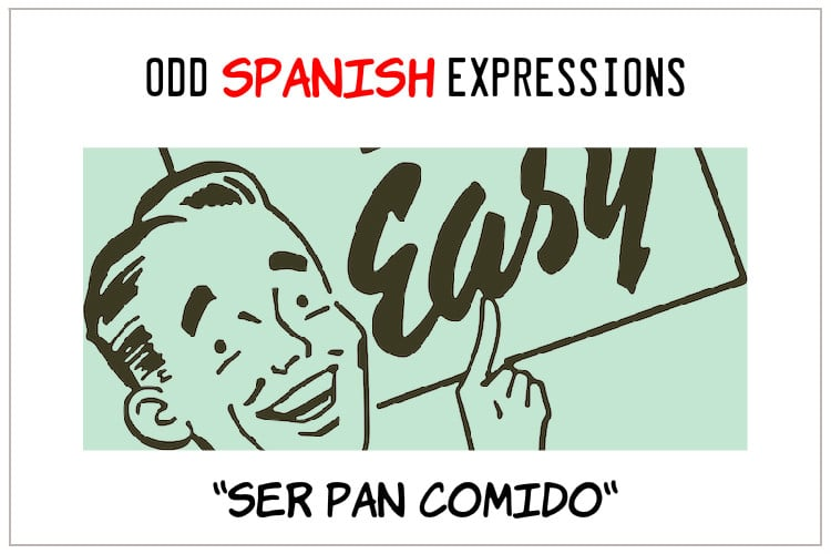 spanish expressions Ser Pan Comido