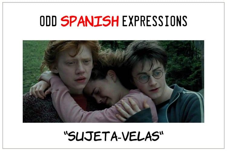 spanish expressions Sujeta-velas