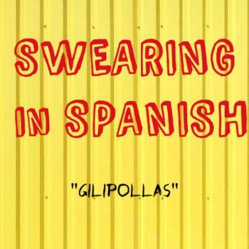 swearing Gilipollas